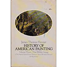 History of American Painting: That Wilder Image, the Native School from Thomas Cole to Winslow Homer