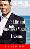 Tony Robbins: 33 Life and Business Mastery Lessons (Motivate Yourself, Peak Performance, Build Confidence, Business Mastery, Success Principles, Life Coach, Mindset Book 1)