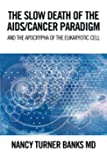 THE SLOW DEATH OF THE AIDS/CANCER PARADIGM