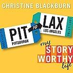 PIT to LAX: My Story Worthy Life | Christine Blackburn