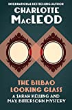 The Bilbao Looking Glass (Sarah Kelling & Max Bittersohn Mysteries Series Book 4)