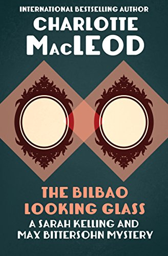 The Bilbao Looking Glass (Sarah Kelling & Max Bittersohn Mysteries Series Book 4)