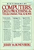 Dictionary of Computers, Data Processing and Telecommunications, Jerry M. Rosenberg, 0471885827