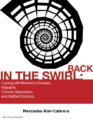 Back In The Swirl: Coping With Meniere's Disease, Migraine, Chronic Depression, and Baffled ()