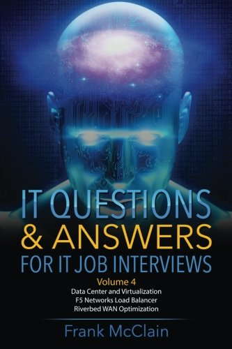 IT Questions & Answers For IT Job Interviews (Data Center and  Virtualization / F5 Networks Load Balancer / Riverbed WAN Optimization)  (Volume 4)