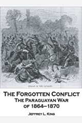 The Forgotten Conflict: The Paraguayan War of 1864-1870 Kindle Edition