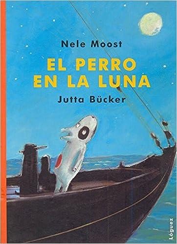 Descargar libros electrónicos para foros gratuitos El perro en la luna (Rosa y manzana) 8489804354 PDF