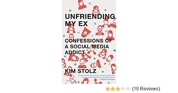Unfriending My Ex: Confessions of a Social Media Addict: Kim