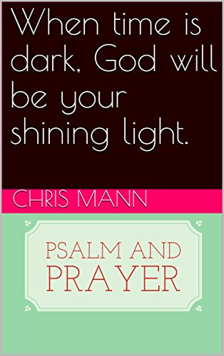 When time is dark, God will be your shining light  (Psalm