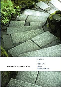 Paths to Health and Resilience: Manage Stress and Build Coping by Richard H. Rahe (2009-11-06)