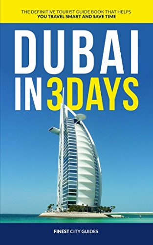 Dubai in 3 Days: The Definitive Tourist Guide Book That Helps You Travel Smart and Save Time