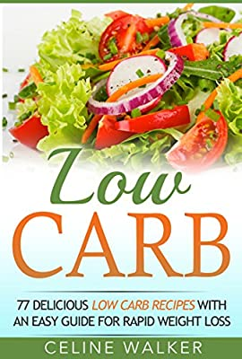 Low Carb: 77 Delicious Low Carb Recipes with an Easy Guide for Rapid Weight Loss (Low Carb Diet, Carbohydrate, Beginners Guide)
