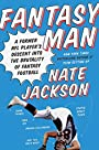 Fantasy Man: A Former NFL Player's Descent into the Brutality of Fantasy Football