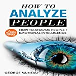 How To Analyze People: 2-Book Bundle: How To Analyze People, and Emotional Intelligence | George Muntau