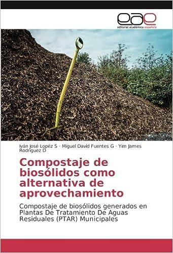 Compostaje de biosólidos como alternativa de aprovechamiento: Compostaje de biosólidos generados en Plantas De Tratamiento De Aguas Residuales PTAR ...