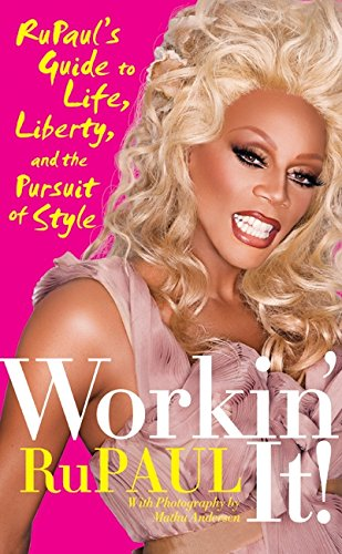 Workin' It!: RuPaul's Guide to Life, Liberty, and the Pursuit of Style [RuPaul] (Tapa Blanda)