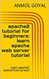 apache2 tutorial for beginners:learn apache web server tutorial: Learn apache2 tutorial from scratch