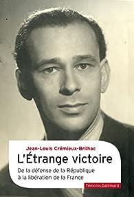 L'étrange victoire: De la défense de la République à la libération de la France par Jean-Louis Crémieux-Brilhac