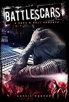 Battlescars: A Rock & Roll Romance by [Monroe, Sophie]