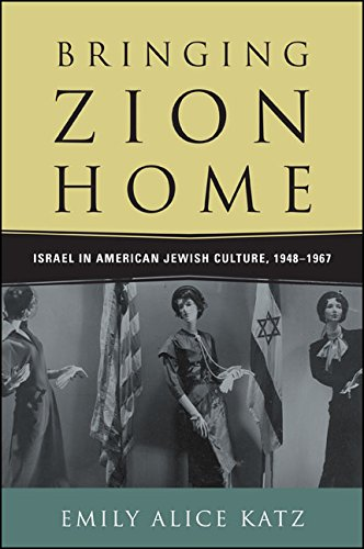 Bringing Zion Home: Israel in American Jewish Culture, 1948-1967 by [Katz, Emily Alice]