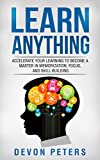 Learn Anything: Accelerate Your Learning to Become a Master in Memorization, Focus, and Skill Building (Learn, Education, Knowledge, Success)