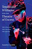 Tennessee Williams and the Theatre of Excess : The Strange, the Crazed, the Queer, Saddik, Annette J., 1107076684