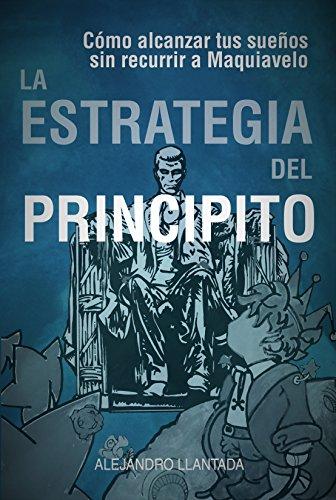 La Estrategia del Principito: Alcanza tus sueños sin Maquiavelo (Caminos nº 2) (
