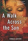 A Walk Across the Sun, Corban Addison, 1402792808