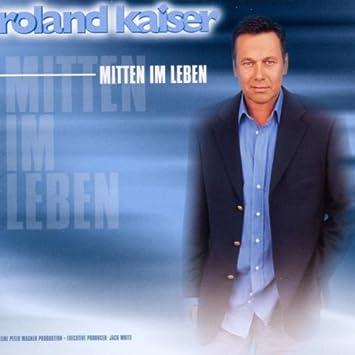 Mitten Im Leben Roland Kaiser Amazonde Musik