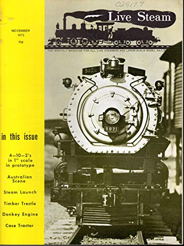 (Live Steam Magazine: The Magazine for All Live Steamers and Large-Scale Model Railroads, Volume 7, No. 11: November, 1973)