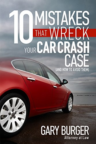 Ten Mistakes That Wreck Your Car Crash Case (And How to Avoid Them)