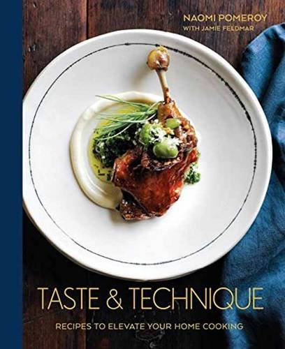 Taste & Technique: Recipes to Elevate Your Home Cooking by Naomi Pomeroy