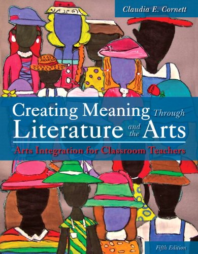 Creating Meaning Through Literature and the Arts: Arts Integration for Classroom Teachers, Enhanced Pearson eText with Loose-Leaf Version -- Access Card Package (5th Edition)