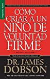 img - for Como Criar A un Nino de Voluntad Firme = The New Strong-Willed Child (Spanish Edition) by James Dobson (2008-05-10) book / textbook / text book