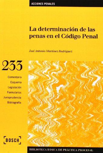 La determinación de las penas en el Código Penal por José Antonio Martínez Rodríguez