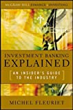 Investment Banking Explained: An Insider's Guide to the Industry (Professional Finance & Investment)