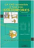 La CAO accessible à tous avec Solidworks : De la création à la réalisation Tome 2