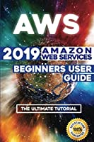 AWS: 2019 Amazon Web Services Beginners User Guide Front Cover