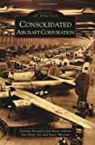 Consolidated Aircraft Corporation (Images of America: California)