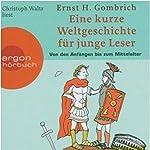 Eine kurze Weltgeschichte für junge Leser: Von den Anfängen bis zum Mittelalter | Ernst H. Gombrich