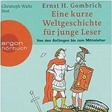 Eine kurze Weltgeschichte für junge Leser: Von den Anfängen bis zum Mittelalter Hörbuch von Ernst H. Gombrich Gesprochen von: Christoph Waltz