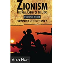 Zionism: The Real Enemy of the Jews, Vol. 3: Conflict without End?