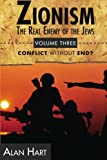 Zionism, The Real Enemy of the Jews Vol. 3: Conflict Without End?: Volume 3