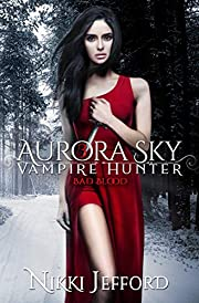Bad Blood: A Paranormal Vampire Romance Mystery (Aurora Sky: Vampire Hunter Book 3)