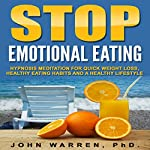 Stop Emotional Eating: Hypnosis Meditation for Quick Weight Loss, Healthy Eating Habits and a Healthy Lifestyle | John Warren PhD