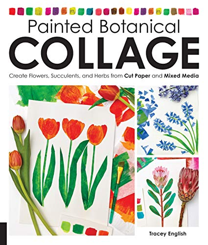Painted Botanical Collage: Create Flowers, Succulents, and Herbs from Cut Paper and Mixed -