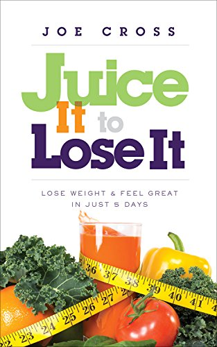 Book Cover: Juice It to Lose It: Lose Weight and Feel Great in Just 5 Days