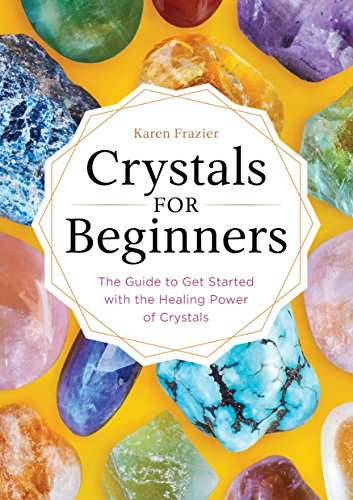 Crystals for Beginners: The Guide to Get Started with the Healing Power of Crystals cover