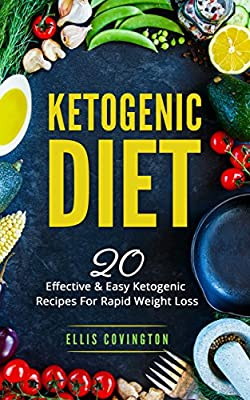 Ketogenic Diet: 20 Effective & Easy Ketogenic Recipes For Rapid Weight Loss (High-Fat Diet, Keto Lifestyle, Ketogenic Diet for Beginners, Healthy & Easy Recipes)
