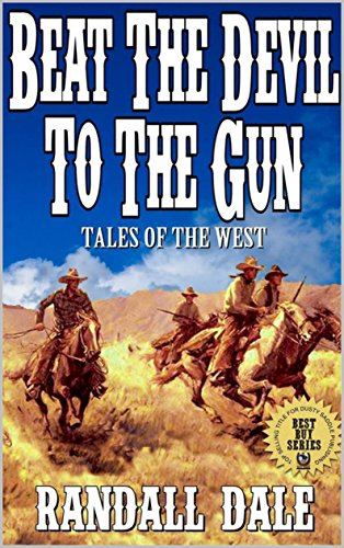Beat The Devil To The Gun: Showdown on the San Pedro: Tales of the Old West: A Western Adventure From The Author of 'Pardner's Trust' (Riders on the Open Trail Western Series Book 1) (Saddle Creek Trail)